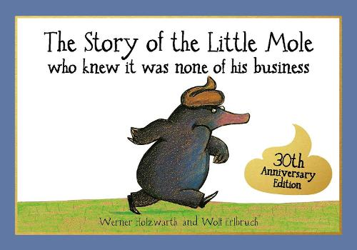 The Story of the Little Mole who knew it was none of his business: 30th anniversary edition (Paperback)