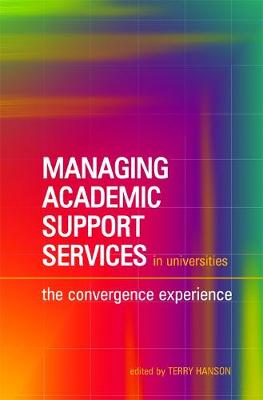 Managing Academic Support Services in Universities: The Convergence Experience (Hardback)