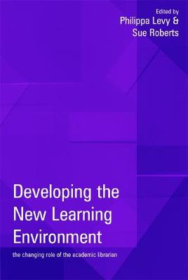 Developing the New Learning Environment: The Changing Role of the Academic Librarian (Hardback)