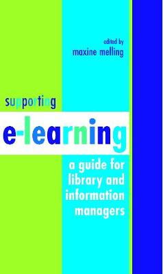 Supporting E-learning: A Guide for Library and Information Managers (Hardback)