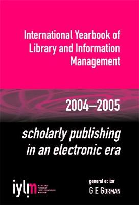 Scholarly Publishing in an Electronic Era: International Yearbook of Library and Information Management 2004-2005 (Hardback)