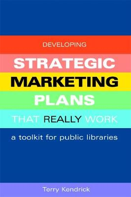 Developing Strategic Marketing Plans That Really Work: A Toolkit for Public Libraries (Paperback)