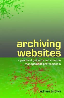 Archiving Websites: A Practical Guide for Information Management Professionals (Paperback)