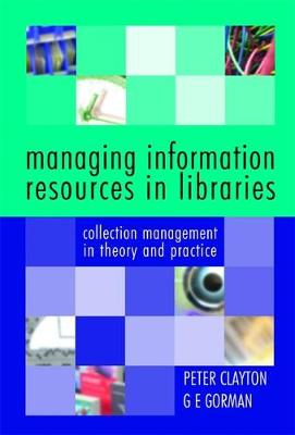 Managing Information Resources in Libraries: Collection Management in Theory and Practice (Paperback)