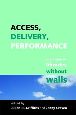 Access, Delivery, Performance: The Future of Libraries without Walls (Hardback)