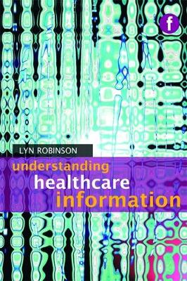 Understanding Healthcare Information - Foundations of the Information Sciences (Paperback)