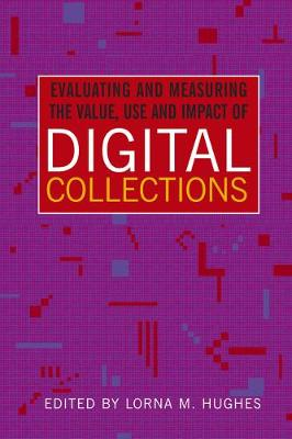 Evaluating and Measuring the Value, Use and Impact of Digital Collections (Paperback)