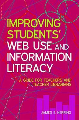 Improving Students' Web Use and Information Literacy: A Guide for Teachers and Teacher Librarians (Paperback)