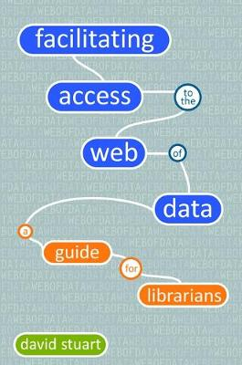 Facilitating Access to the Web of Data: A Guide for Librarians (Paperback)