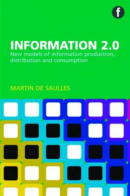 Information 2.0: New Models of Information Production, Distribution and Consumption (Paperback)