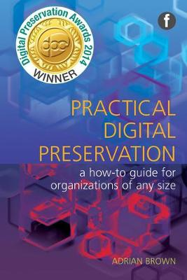Practical Digital Preservation: A How-to Guide for Organizations of Any Size (Paperback)