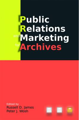 Public Relations and Marketing for Archives: A How-to-do-it Manual (Paperback)