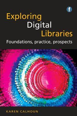 Exploring Digital Libraries: Foundations, Practice, Prospects - The Facet LIS Textbook Collection (Paperback)