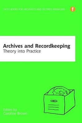 Archives and Recordkeeping: Theory into practice (Paperback)