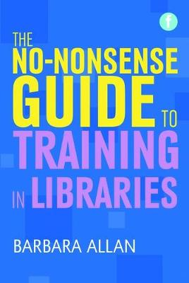 The No-nonsense Guide to Training in Libraries (Paperback)
