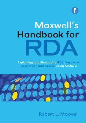Maxwell's Handbook for RDA: Explaining and Illustrating RDA: Resource Description and Access Using MARC21 (Paperback)
