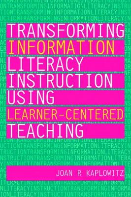 Transforming Information Literacy Using Learner-centered Teaching - The Facet Information Literacy Collection (Paperback)