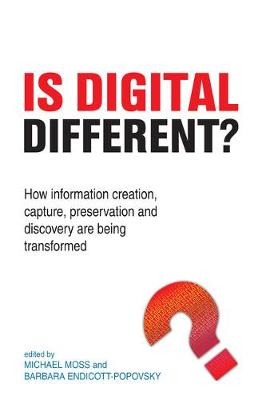 Is Digital Different?: How Information Creation, Capture, Preservation and Discovery are being Transformed (Paperback)