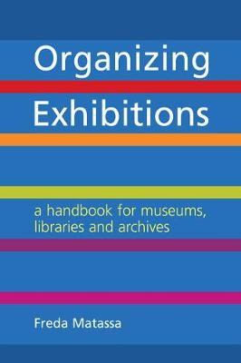 Organizing Exhibitions: A Handbook for Museums, Libraries and Archives (Paperback)