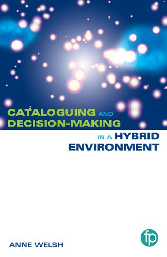 Cataloguing and Decision-making in a Hybrid Environment: The Transition from AACR2 to RDA (Paperback)