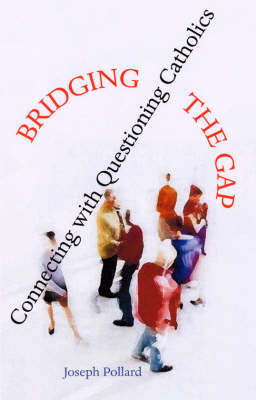 Bridging the Gap: Connecting with Questioning Catholics (Paperback)