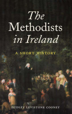 The Methodists in Ireland: A Short History (Paperback)