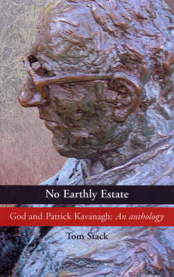 No Earthly Estate: The Religious Poetry of Patrick Kavanagh (Hardback)