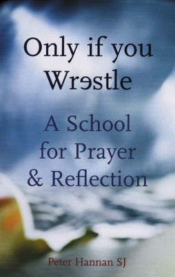 Only If You Wrestle: A School for Prayer and Reflection (Paperback)