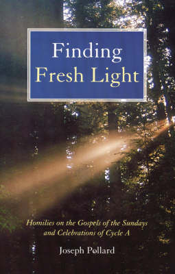 Finding Fresh Light: Homilies for the Sundays and Celebrations of Cycle A (Paperback)