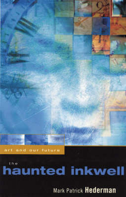 The Haunted Inkwell: Art and Our Future (Paperback)