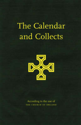 The Calendar and the Collects: According to the Use of the Church of Ireland (Hardback)