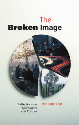 The Broken Image: Reflections on Spirituality and Culture (Paperback)