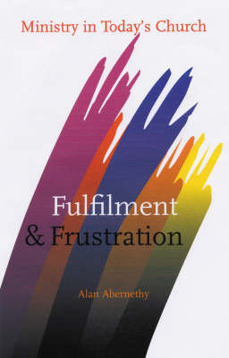 Fulfilment and Frustration: Ministry in Today's Church (Paperback)