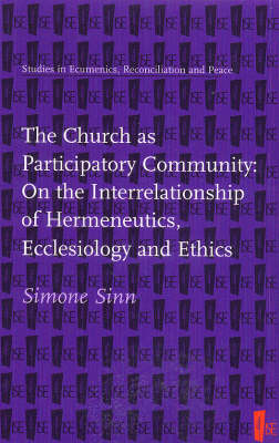 The Church as Participatory Community: On the Interrelationship of Hermeneutics, Ecclesiology and Ethics (Paperback)
