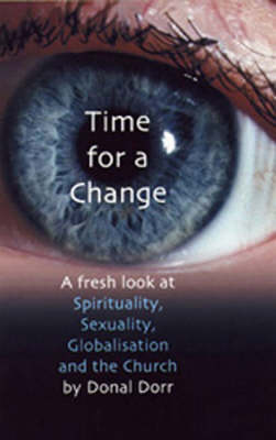 Time for Change: A Fresh Look at Spirituality, Sexuality, Globalisation and the Church (Paperback)