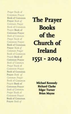 The Prayer Books of Church of Ireland: 1551-2004 (Paperback)