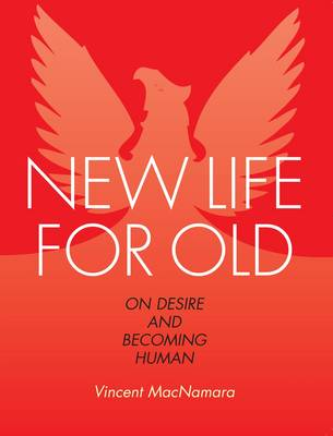 New Life for Old: On Desire and Becoming Human (Paperback)