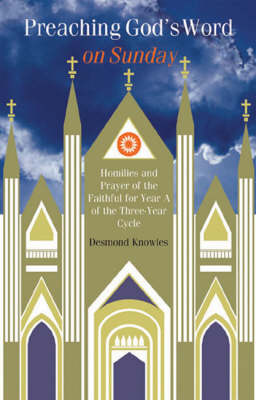 Preaching God's Word on Sunday: Year A: Homilies and Prayers of the Faithful (Paperback)