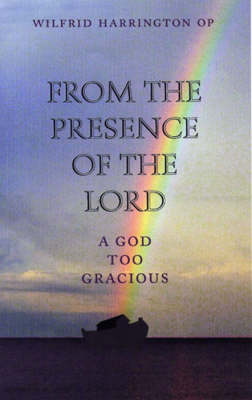 From the Presence of the Lord: A God Too Gracious (Paperback)