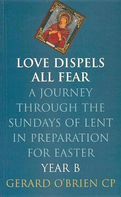 Love Dispels All Fear: A Journey Through the Sundays of Lent Year B in Preparation for Easter (Paperback)