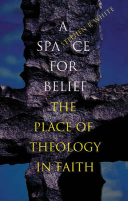 A Space for Belief: The Place of Theology in Faith (Paperback)