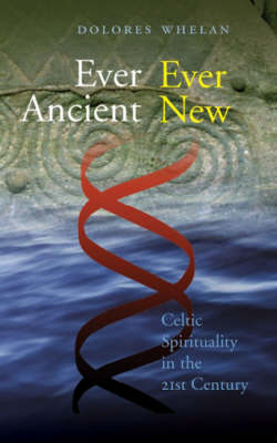 Ever Ancient Ever New: Celtic Spirituality in the 21st Century (Paperback)