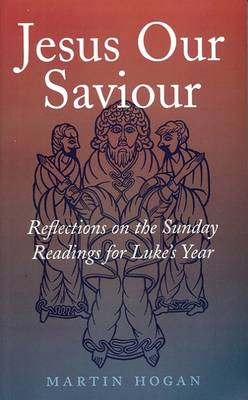 Jesus Our Saviour: Reflections on the Sunday Readings for Luke's Year (Paperback)