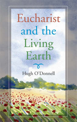 Eucharist and the Living Earth (Paperback)