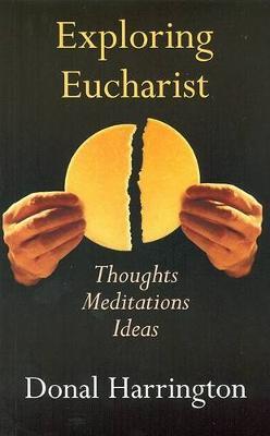 Exploring Eucharist: Thoughts, Meditations, Ideas (Paperback)