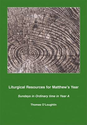 Liturgical Resources for Matthew's Year: Sundays in Ordinary Time in Year A (Paperback)