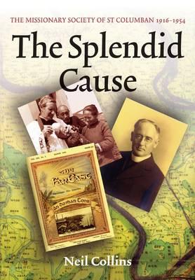 The Splendid Cause: The Missionary Society of St Columban 1916-1954 (Hardback)