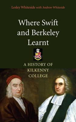 Where Swift and Berkeley Learned: A History of Kilkenny College (Hardback)