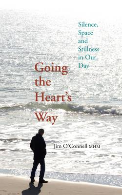 Going the Heart's Way: Silence, Space and Stillness in Our Day (Paperback)