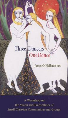 Three Dancers One Dance: A Workshop on the Vision and Practicalities of Small Christian Communities and Groups (Paperback)